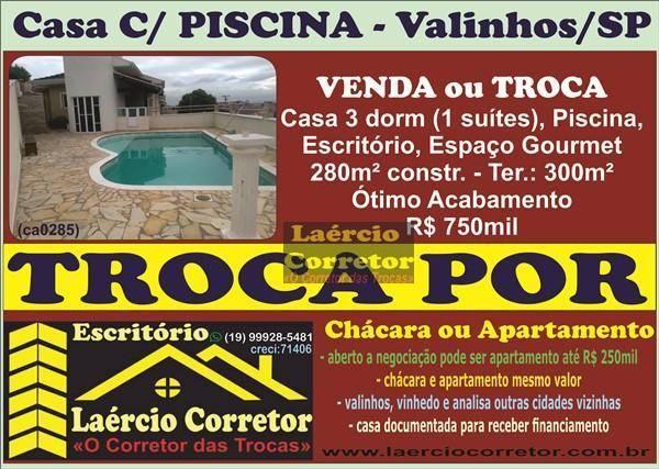 Troca (ou Vende) Casa 3 dorms, 281m² constr. R$ 750mil Por Chácara Igual Valor,  ou Aceita Apartamento até R$ 290mil como parte de pagamento