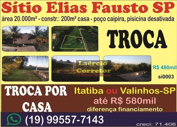 Sítio Elias Fausto 20.000m² R$ 480mil OU Troca Por Casa em Valinhos ou Itatiba