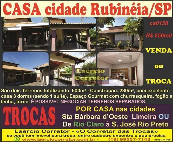Casa Rubinéia/SP, Venda R$ 650mil ou Troca por Casa, Rio Claro à SJ Rio Preto, Limeira ou Santa Bárbara