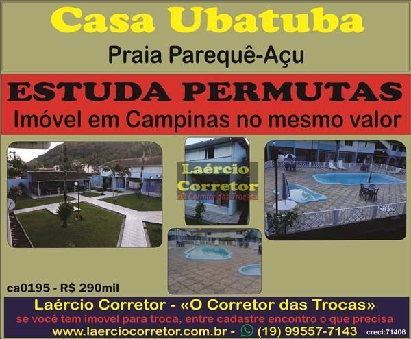 Casa Ubatuba/SP, 2 dorms Venda R$ 290mil, Troca Por Imóvel mesmo Valor em Campinas