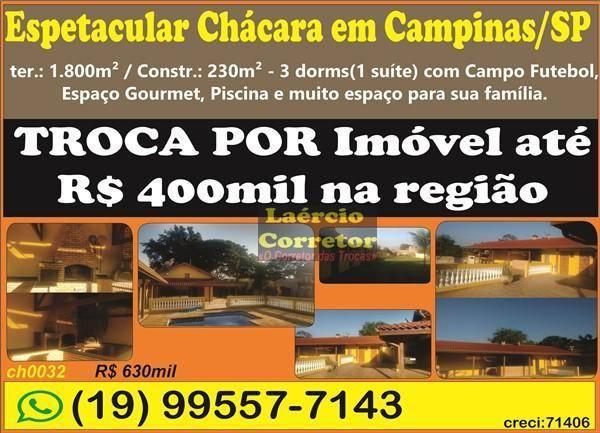 Troca Chácara com 3 dorms  com 1800m² - R$ 690 mil Vale das Garças - Campinas/SP - Aceita Casa até R$ 400mil na Troca