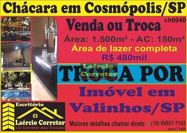 Chácara Cosmópolis/SP, 1500m² Terreno e 150m² Construção - R$ 480mil Troca por Casa em Valinhos