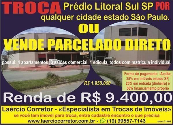 TROCO Prédio Comercial Litoral Sul Renda R$ 9.400,00 -  Aceito 25% em Imóveis estado São Paulo, Parcela 50% do valor e 25% de entrada.