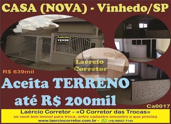 Casa Vinhedo SP, Casa Nova - Aceita Terreno Até R$ 200mil na troca - R$ 639mil